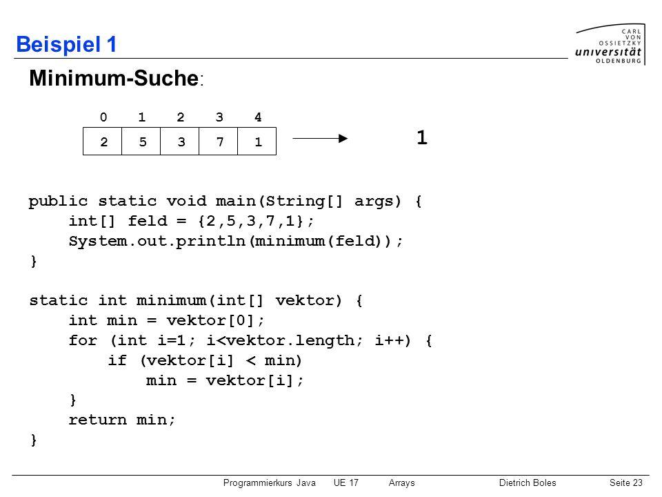 Beispiel 1 Minimum-Suche: 1 public static void main(String[] args) {
